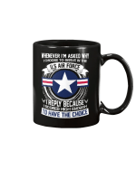 When Ever I'm Asked Why I Choose To Serve In The U.S. Air Force Mug - Spreadstores