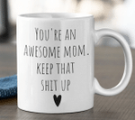 You're An Awesome Mom. Keep That Shit Up Funny Mother's Day Gift Coffee Mug - Spreadstores