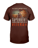 Who Needs A Superhero When Your Papa Is A Veteran T-Shirt - Spreadstores