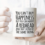 You Can't Buy Happiness But You Can Marry A Redhead White Mug - Spreadstores