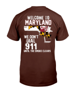 Welcome To Maryland We Don't Dial 911 Until The Smoke Clear T-Shirt - Spreadstores