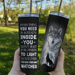 Wolf Tumbler, Gift For Wolf Lover, Everything You Need Is Already Inside You Don't Wait For Others Skinny Tumbler - Spreadstores
