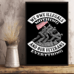 We Owe Illegals Nothing And Our Veterans 24x36 Poster - Spreadstores