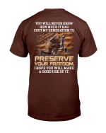 You Will Never Know How Much It Has Cost My Generation To Preserve Your Freedom T-Shirt - Spreadstores