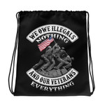 We Owe Illegals Nothing And Our Veterans Drawstring Bag - Spreadstores