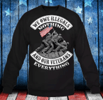 Veterans Shirt - We Owe Illegals Nothing And Our Veterans Sweatshirt - Spreadstores