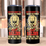 Veteran Tumblers, Navy Tumblers, Except Sailors They Will Kill You And Sing Songs About It Skinny Tumbler - Spreadstores