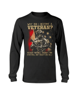 Veteran Shirt, Gift For Veteran, Why Did I Become A Veteran Long Sleeve - Spreadstores