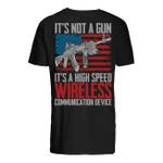 Veteran Shirt, Father's Day Shirt, It's Not A Gun It's A High Speed Wireless T-Shirt KM2705 - Spreadstores