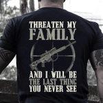 Veteran Shirt, Father's Day Shirt, Threaten My Family And I Will Be The Last Thing T-Shirt KM2705 - Spreadstores