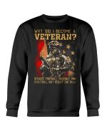 Veteran Shirt, Gift For Veteran, Why Did I Become A Veteran Crewneck Sweatshirt - Spreadstores