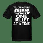 Veteran Shirt, Guns Shirt, You Can Have My Gun One Bullet At A Time T-Shirt KM2906 - Spreadstores