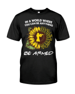Veteran Shirt, Shirt With Sayings, In A World Where You Can Be Anything Be Armed T-Shirt KM2607 - Spreadstores
