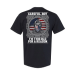 Veteran Shirt, Dad Shirt, Careful Boy I'm This Old For A Reason T-Shirt KM1806 - Spreadstores