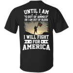 Veteran Shirt, Dad Shirt, Until I Am Out Of Ammo I Will Fight For America T-Shirt KM1806 - Spreadstores
