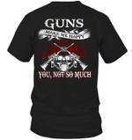 Veteran Shirt, Gun Shirt, Guns Make Me Happy You, Not So Much T-Shirt KM0307 - Spreadstores