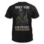 Veteran Shirt, Only You Can Prevent Socialism T-Shirt KM0908 - Spreadstores
