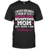 Veteran Shirt, Hunting Shirt, Super Cool Hunting Mom, Mother's Day Gift For Mom KM1504 - Spreadstores
