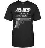 Veteran Shirt, Dad Shirt, Gun T-Shirt, U.S Veterans, 45ACP, It's Like 9mm T-Shirt KM1406 - Spreadstores