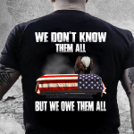 Veteran Shirt, We Don't Know Them All But We Owe Them All T-Shirt - Spreadstores