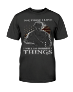 Veteran Shirts, For Those I Love I Will Do Horrible Things Shirt - Spreadstores