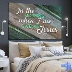 """""""In The Morning When I Rise Give Me Jesus"""" Premium Canvas"""