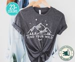 Find your wild t-shirt, Nature Graphic Tees, Outdoor hiking shirt, Gift for her t-shirt, Camping lover