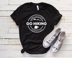 Hiking Shirt, Camping Shirt, Go Hiking Bear Kills You, Mountain Shirt, Adventure Shirt, Travel Shirt, Outdoor Shirt, nature Lover Shirt