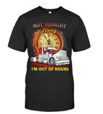Not tonight honey I'm out of hours tshirt