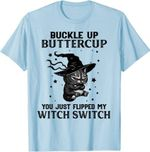 Cat Buckle Up Buttercup You Just Flipped My Witch Switch T-Shirt
