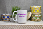 Coffee Makes Me Poop Mug, Mug Gifts, Funny Mug, Poop Mug