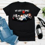 We Used To Smile Shirt, Saw, IT, Chucky, Jason Voorhees, Michael Myers, Freddy Krueger, Ghost Face, Halloween Shirt, Movie Lover