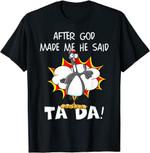 After God Made Me He Said Tada, Funny Christian Chicken T-Shirt