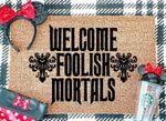 Foolish Mortals Doormat / Haunted Mansion Welcome Mat / Disney Doormat