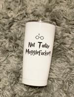 Harry Potter Tumbler, Not today MuggleFucker Tumbler