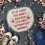 If At First You Don't Succeed - Attempted Crime - Horror Movie - Scary Shirt - Halloween Shirt - True Crime - Spooky Shirt - Creepy Tshirt