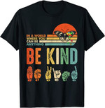In A World Where You Can Be Anything Be Kind Inspirational T-Shirt