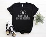 Pray for Afghanistan, Peace For Afghanistan, Fight For Afghanistan, Afghan Women, Afghanistan Peace Shirt
