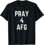 Pray 4 AFG - Pray For Afghanistan T-Shirt