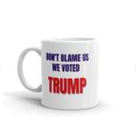Anti Biden Coffee Mug, Joe Biden Sucks, Don't Blame Us We Voted For Trump