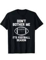 Don't Bother Me (It's Football Season) Tshirt Funny Football T-Shirt