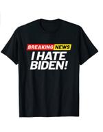 Breaking News I Don't Care I Hate Joe Biden Sucks T-Shirt