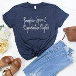 Pumpkin Spice and Reproductive Rights Fall Shirt Pro Choice Shirt Feminist Shirt