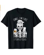 OMG I'm Like Literally Dead Skull Body Pumpkin Funny T-Shirt