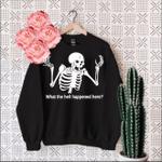What The Hell Happened Here Skeleton Happy Halloween Sweatshirt