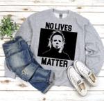 No Lives Matter / Michael Myers Halloween Sweatshirt