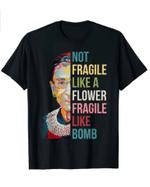 Womens Not fragile like a flower fragile like a bomb T-Shirt