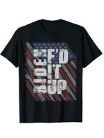 Biden F'd It Up T-Shirt