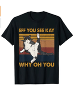 Eff You See Kay Why Oh You Cat Retro Vintage T-Shirt