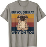 Eff You See Kay Why Oh You Pug Retro Vintage T-Shirt